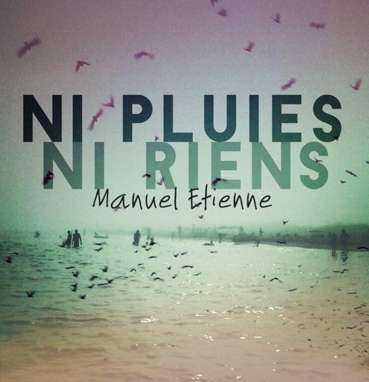 Manuel Etienne ni pluies ni riens